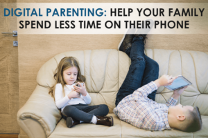 How Digital Parenting Help Your Kids Spend Less Time on Their Phone