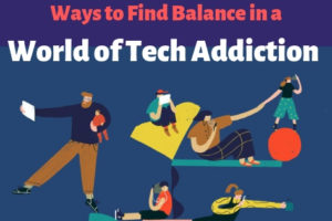 Ways to Find Balance in a World of Tech Addiction